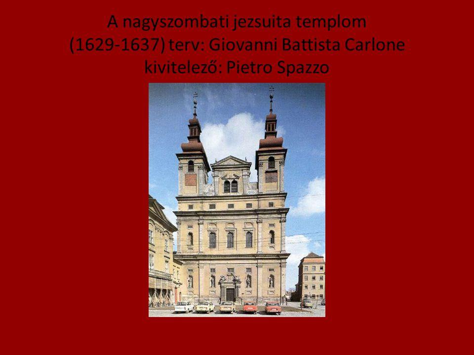 A nagyszombati jezsuita templom (1629-1637) terv: Giovanni Battista Carlone kivitelező: Pietro Spazzo