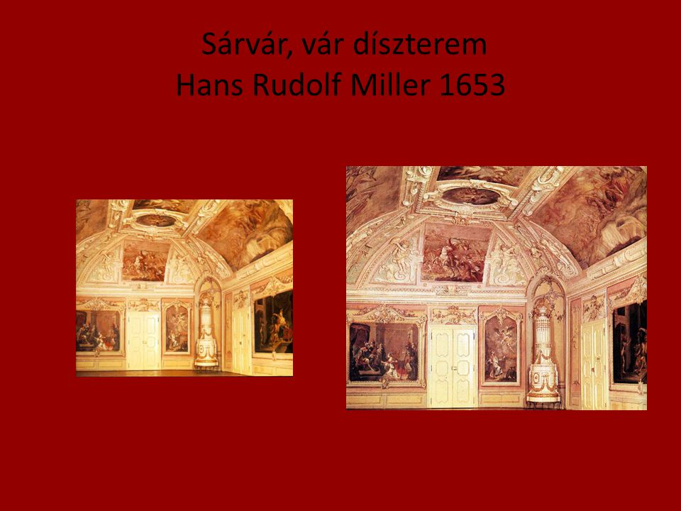 Sárvár, vár díszterem Hans Rudolf Miller 1653
