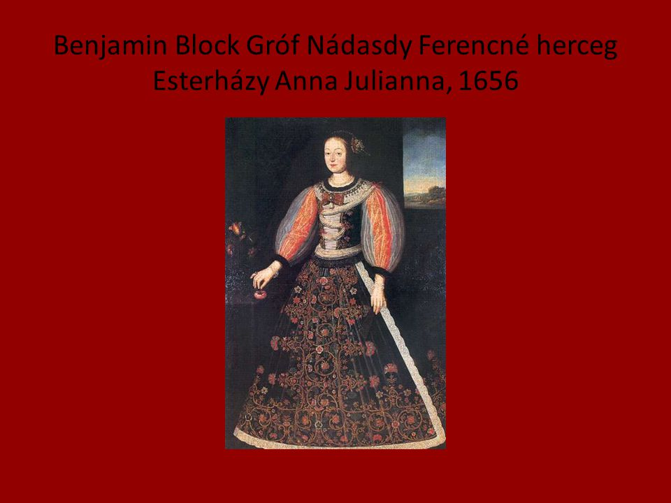 Benjamin Block Gróf Nádasdy Ferencné herceg Esterházy Anna Julianna, 1656
