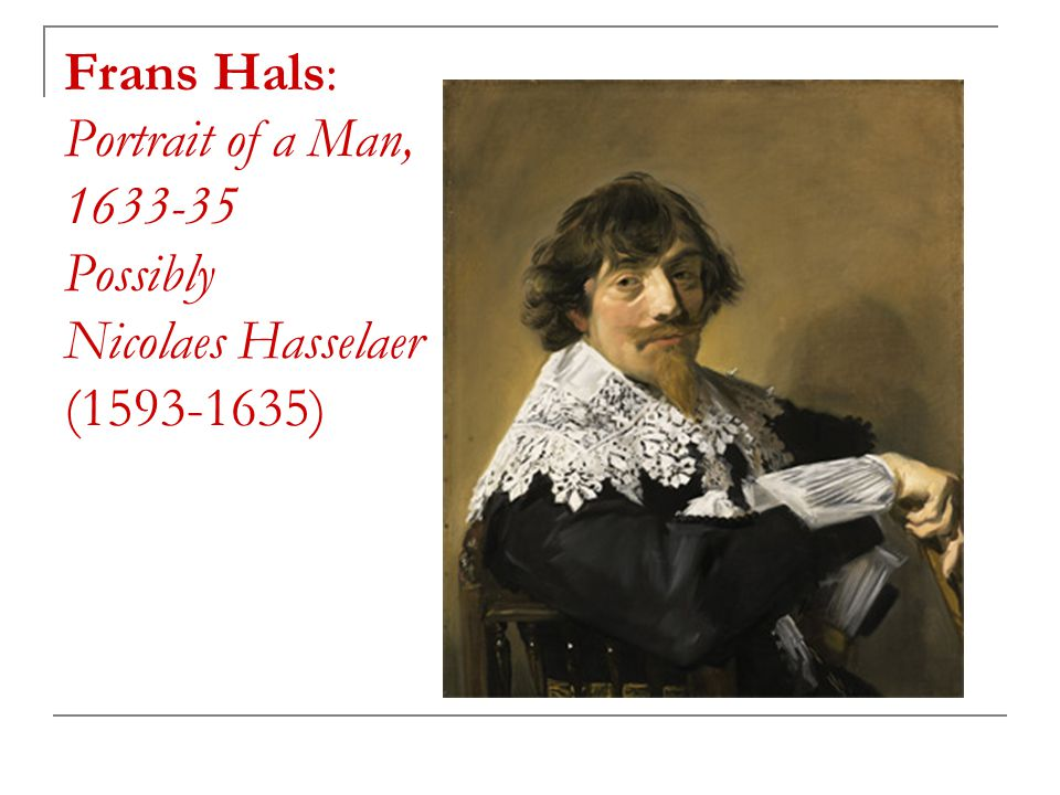 Frans Hals: Portrait of a Man, 1633-35 Possibly Nicolaes Hasselaer (1593-1635)