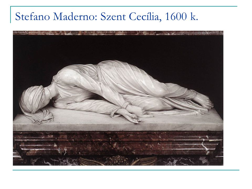 Stefano Maderno: Szent Cecília, 1600 k.