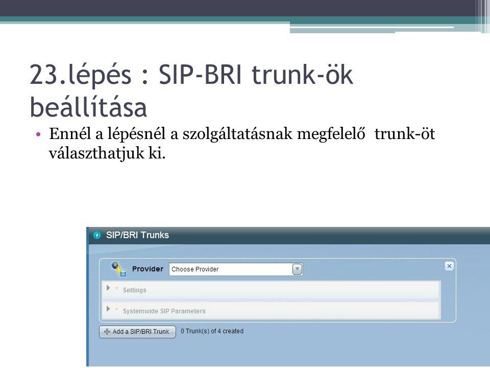 23.lépés : SIP-BRI trunk-ök beállítása
