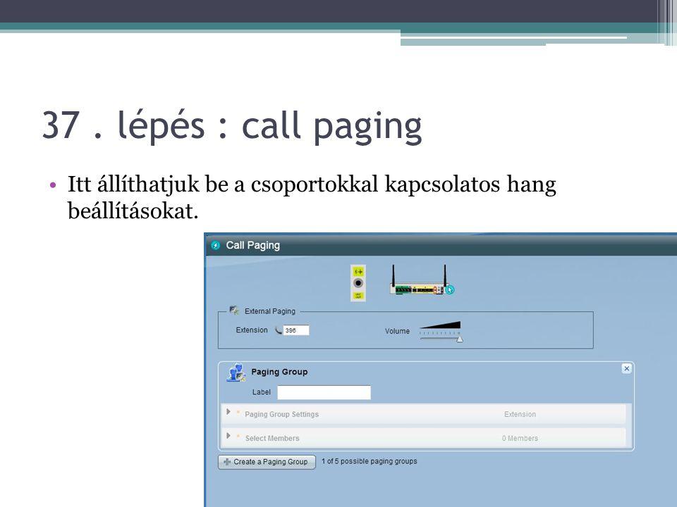 37 . lépés : call paging Itt állíthatjuk be a csoportokkal kapcsolatos hang beállításokat.