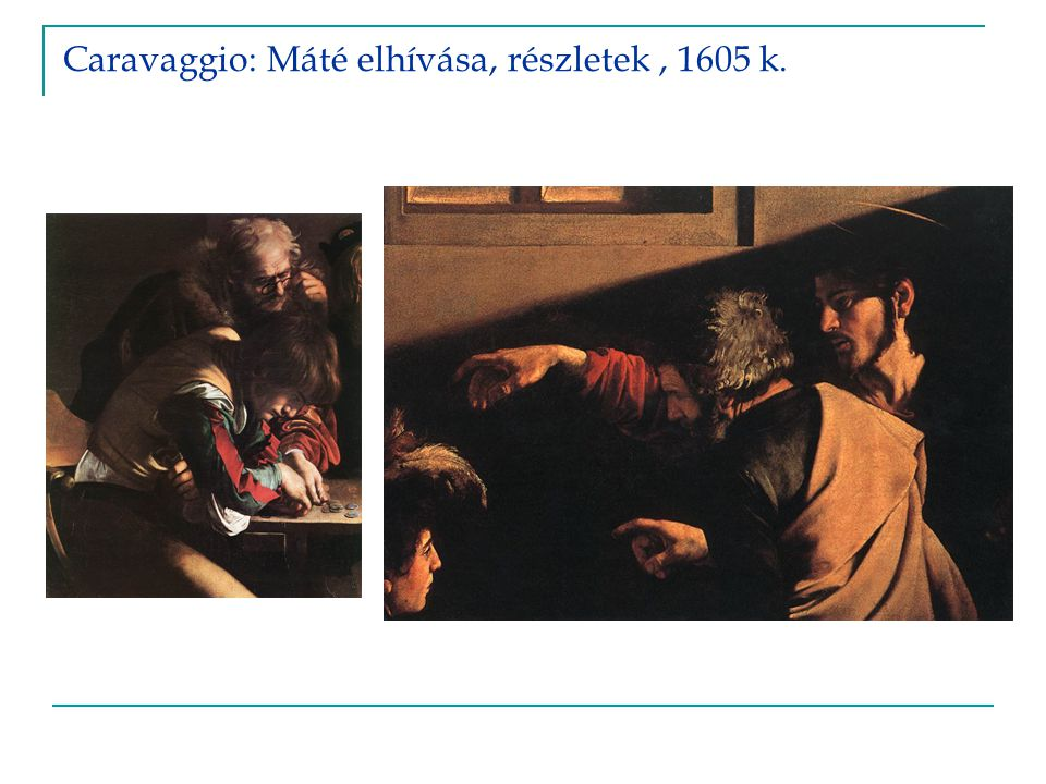 Caravaggio: Máté elhívása, részletek , 1605 k.