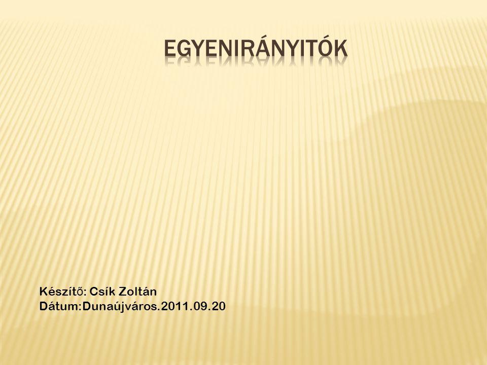 Egyenirányitók Készítő: Csík Zoltán Dátum:Dunaújváros.2011.09.20