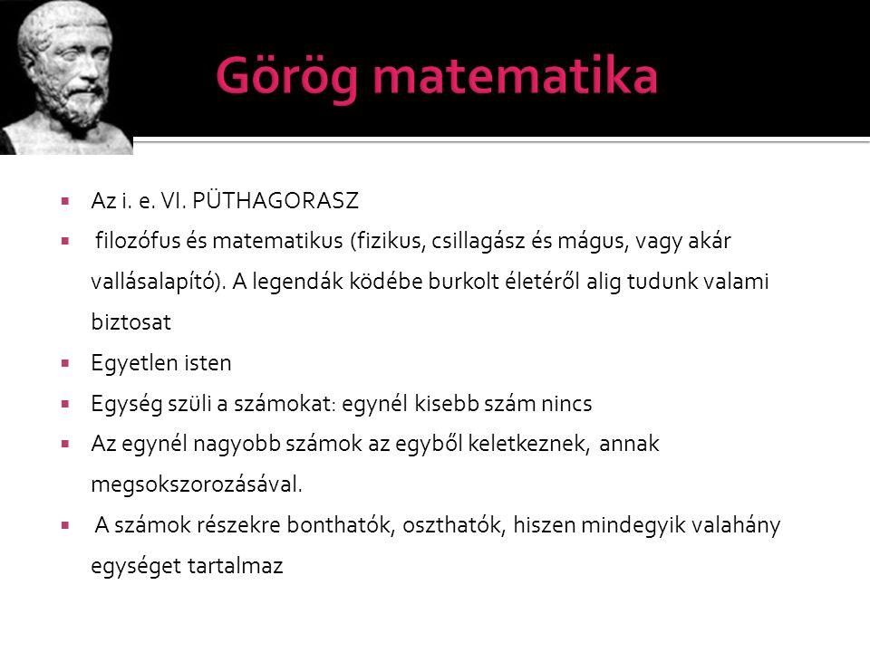 Görög matematika Az i. e. VI. PÜTHAGORASZ