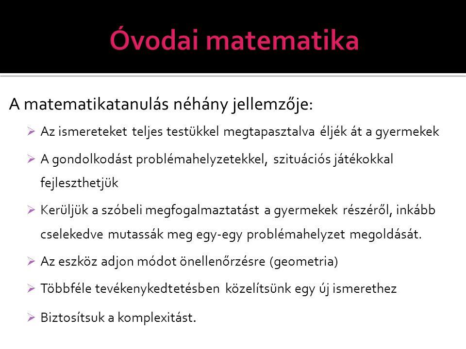 Óvodai matematika A matematikatanulás néhány jellemzője: