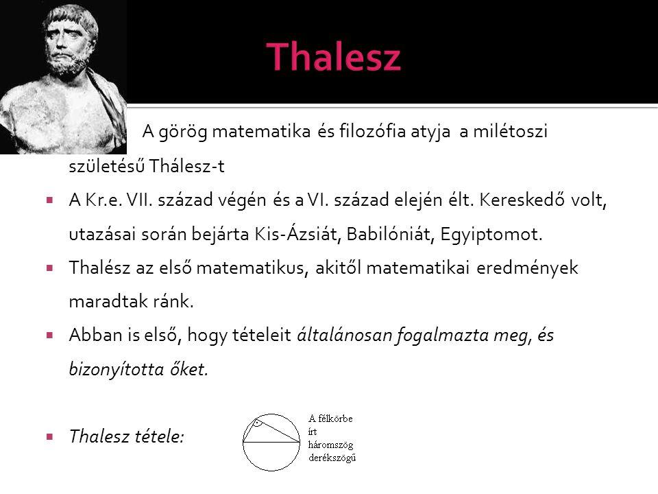 Thalesz A görög matematika és filozófia atyja a milétoszi születésű Thálesz-t.