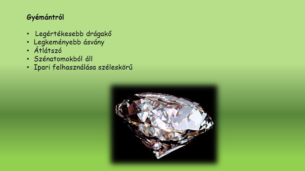 Gyémántról Legértékesebb drágakő. Legkeményebb ásvány.