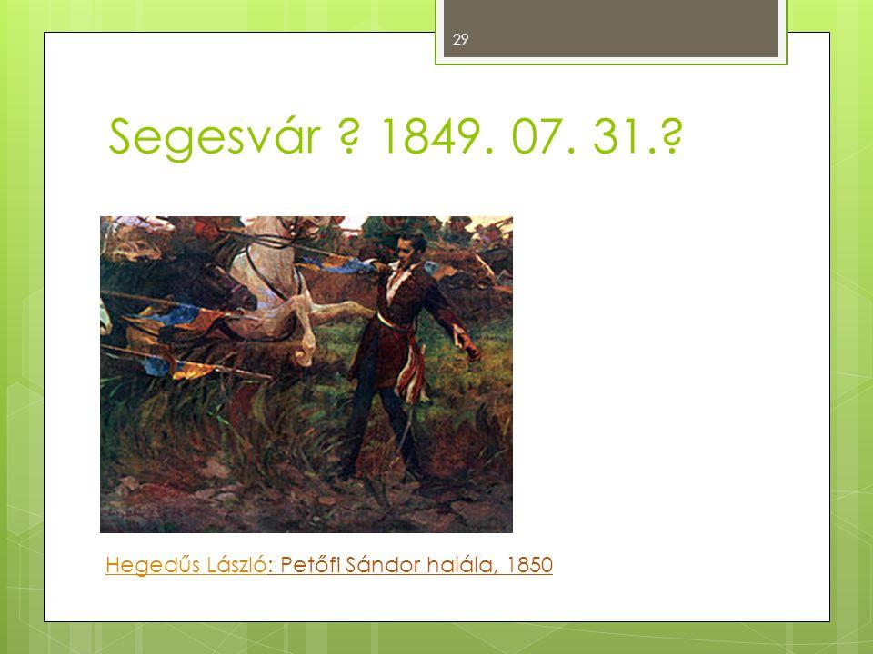 Segesvár 1849. 07. 31. Hegedűs László: Petőfi Sándor halála, 1850
