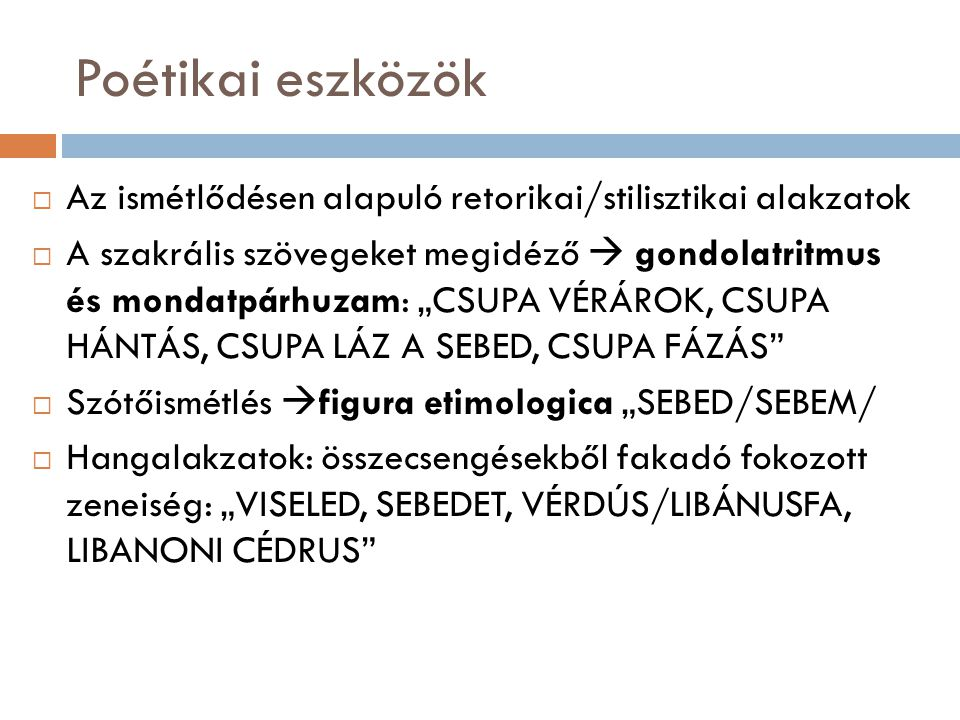 Poétikai eszközök Az ismétlődésen alapuló retorikai/stilisztikai alakzatok.
