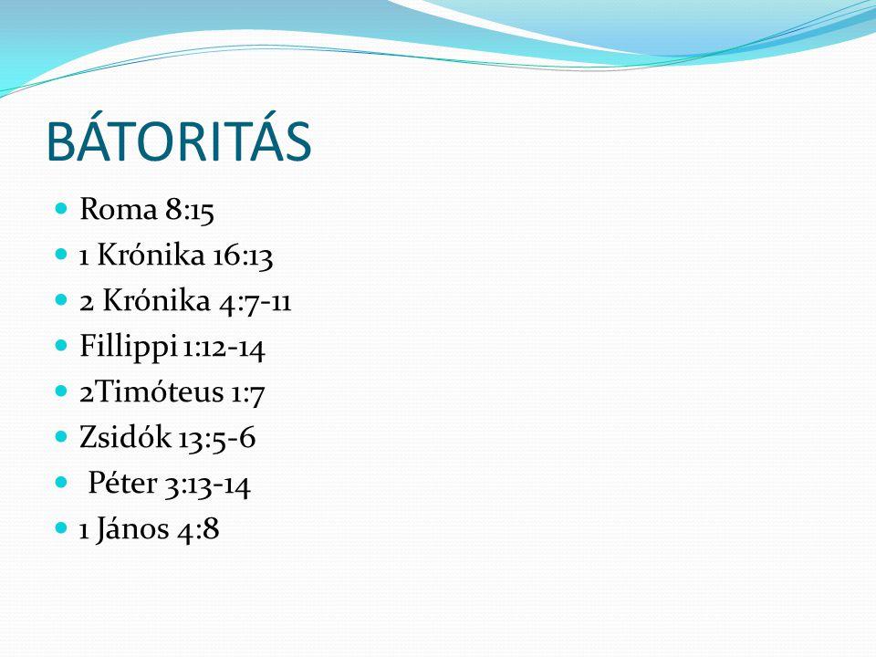 BÁTORITÁS Roma 8:15 1 Krónika 16:13 2 Krónika 4:7-11 Fillippi 1:12-14