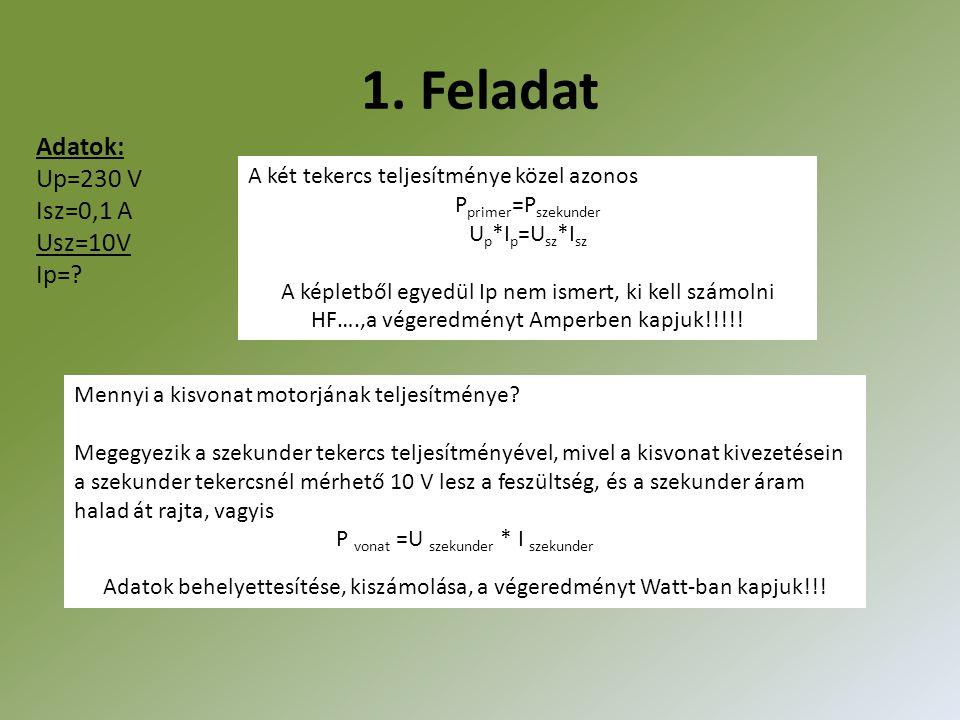 1. Feladat Adatok: Up=230 V Isz=0,1 A Usz=10V Ip=