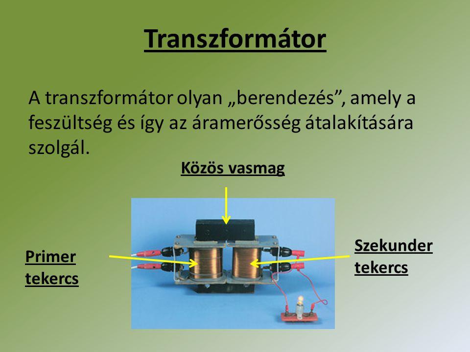 """Transzformátor A transzformátor olyan """"berendezés , amely a feszültség és így az áramerősség átalakítására szolgál."""
