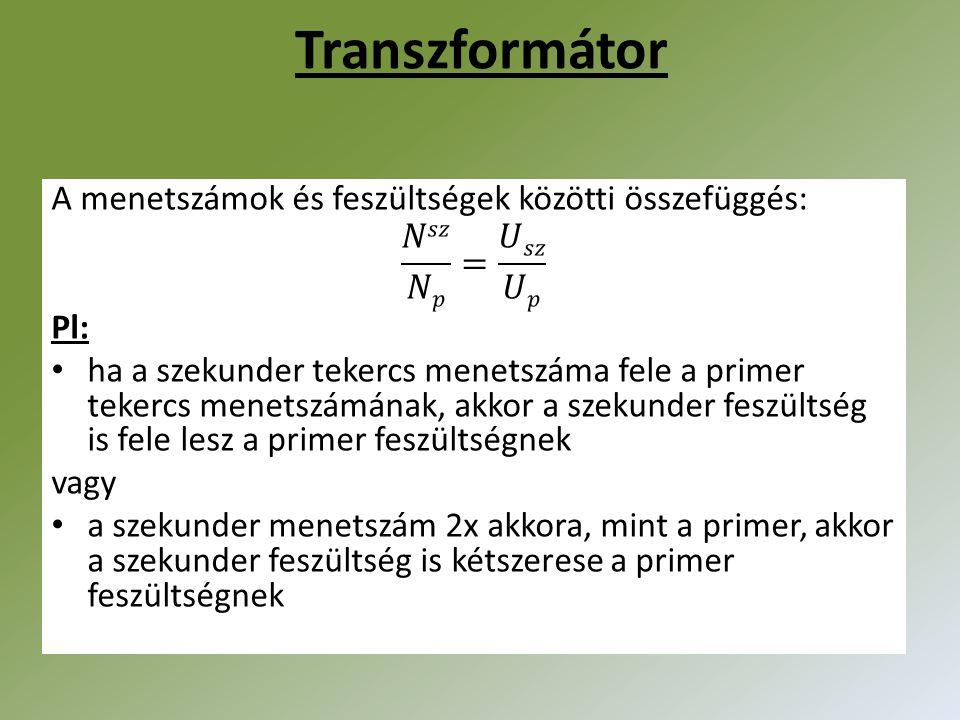 Transzformátor A menetszámok és feszültségek közötti összefüggés: