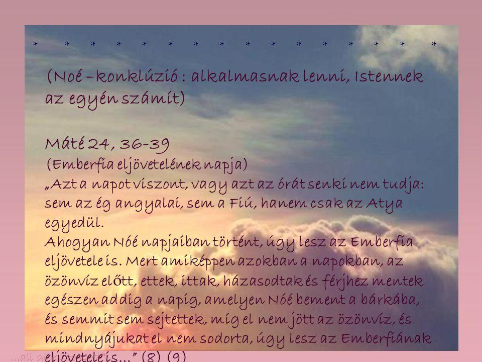 (Noé –konklúzió : alkalmasnak lenni, Istennek az egyén számít)