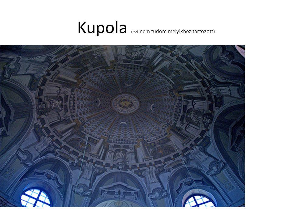 Kupola (ezt nem tudom melyikhez tartozott)