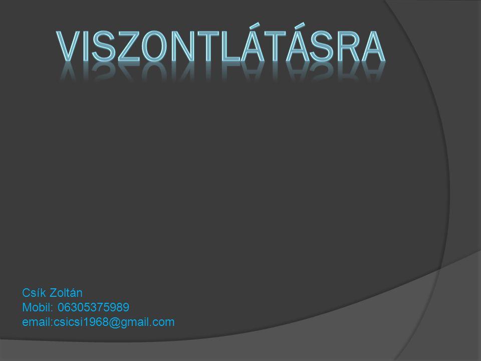 Viszontlátásra Csík Zoltán Mobil: 06305375989