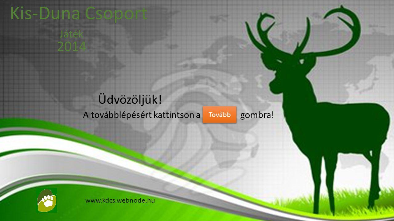 Kis-Duna Csoport 2014 Üdvözöljük! Játék