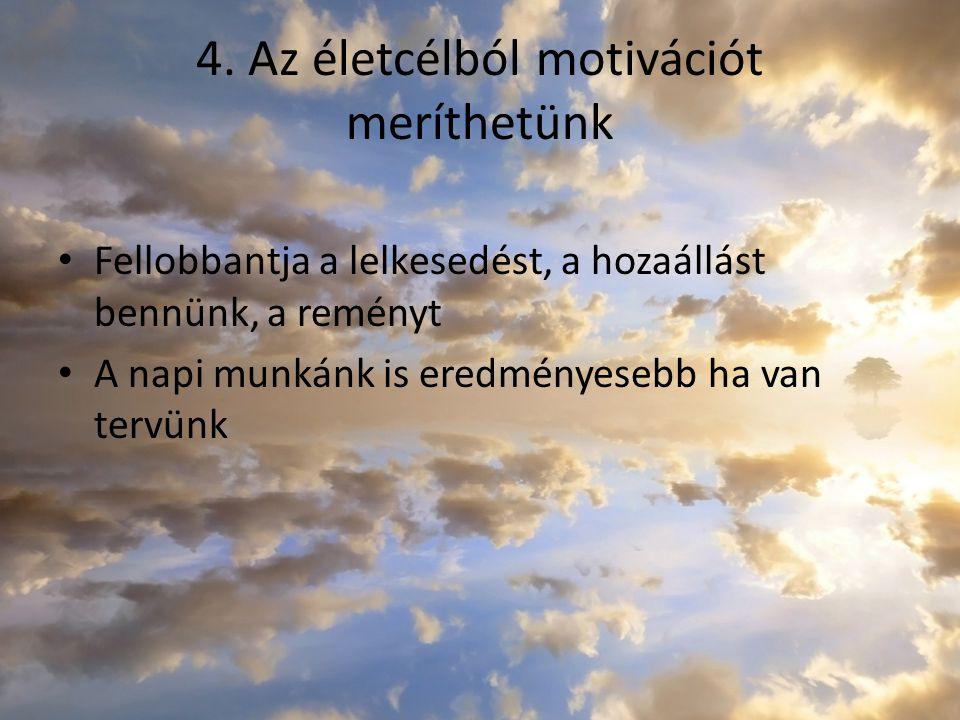 4. Az életcélból motivációt meríthetünk