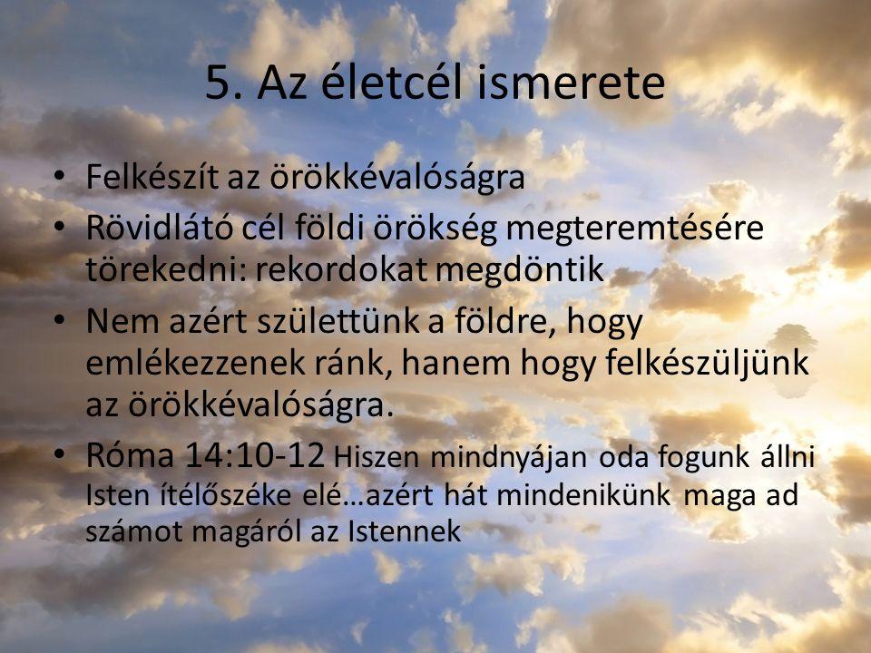 5. Az életcél ismerete Felkészít az örökkévalóságra