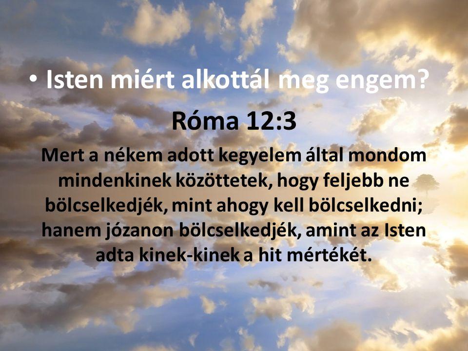 Isten miért alkottál meg engem Róma 12:3