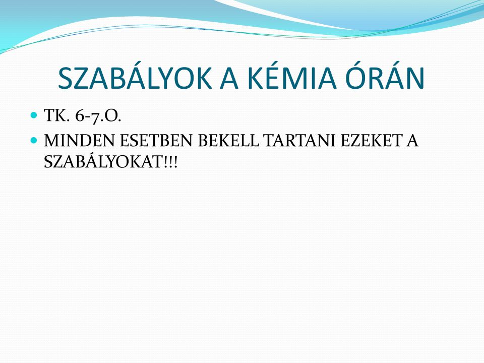 SZABÁLYOK A KÉMIA ÓRÁN TK. 6-7.O.