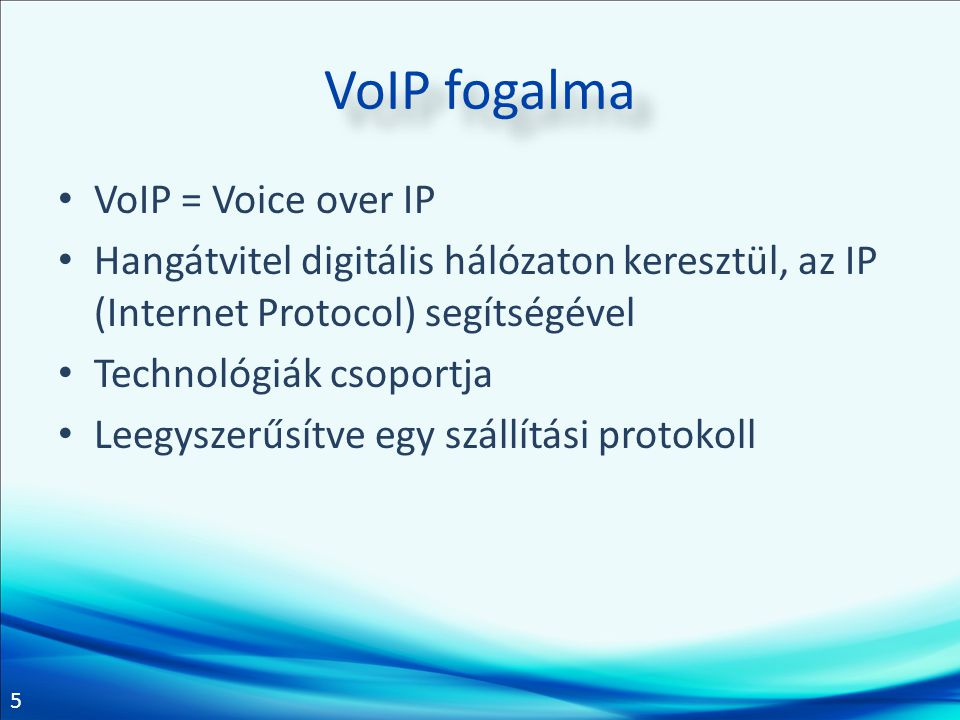 VoIP fogalma VoIP = Voice over IP