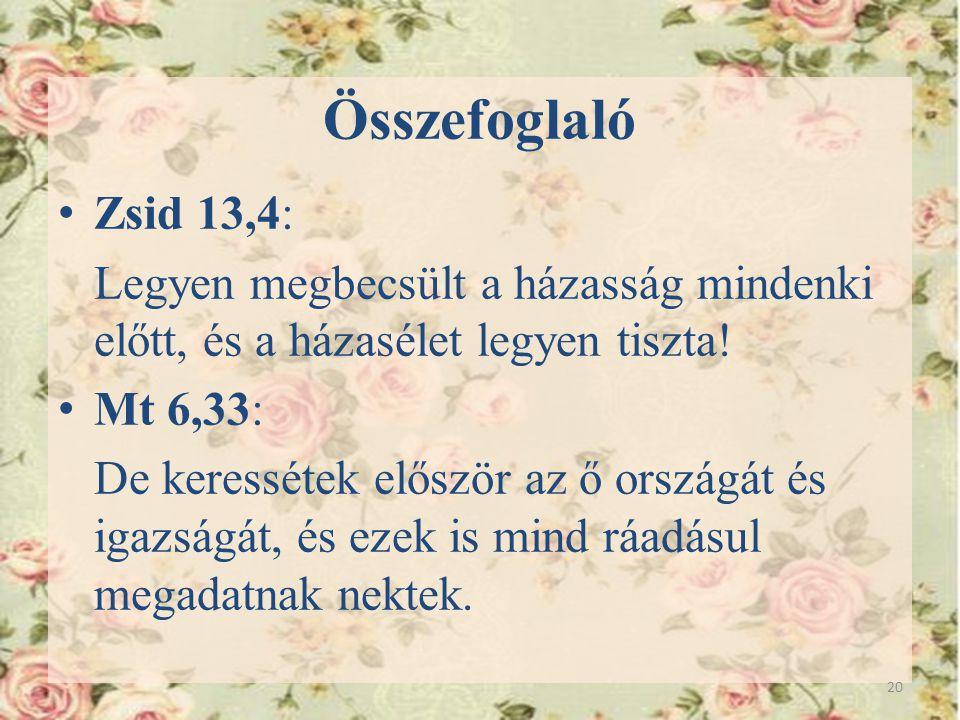 Összefoglaló Zsid 13,4: Legyen megbecsült a házasság mindenki előtt, és a házasélet legyen tiszta!