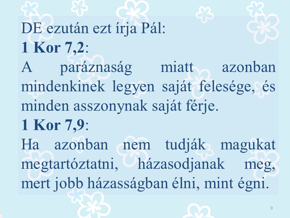 DE ezután ezt írja Pál: 1 Kor 7,2: A paráznaság miatt azonban mindenkinek legyen saját felesége, és minden asszonynak saját férje.