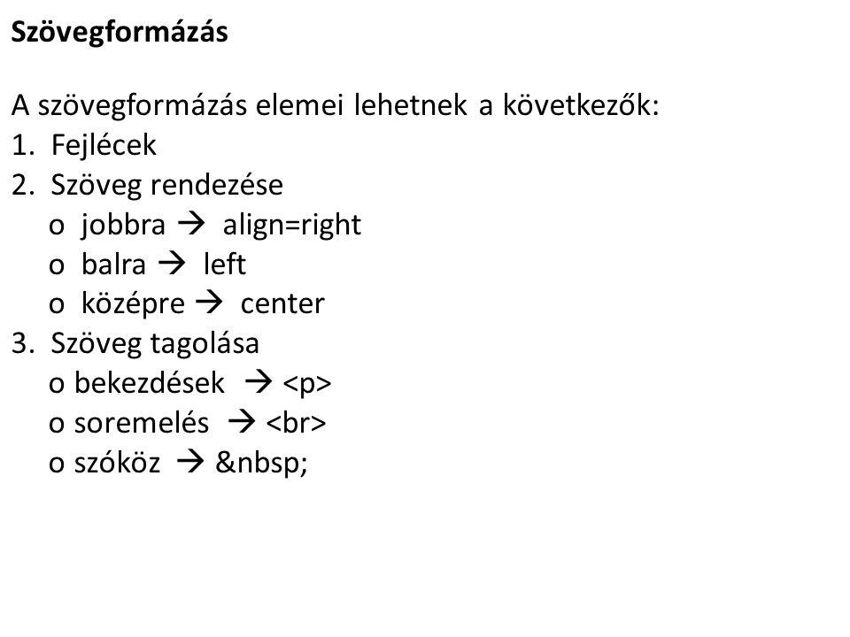 Szövegformázás A szövegformázás elemei lehetnek a következők: 1. Fejlécek. 2. Szöveg rendezése.