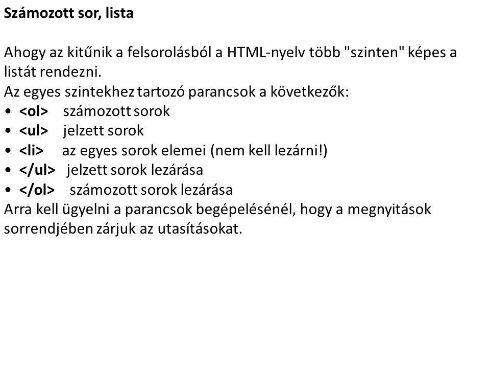 Számozott sor, lista Ahogy az kitűnik a felsorolásból a HTML-nyelv több szinten képes a listát rendezni.
