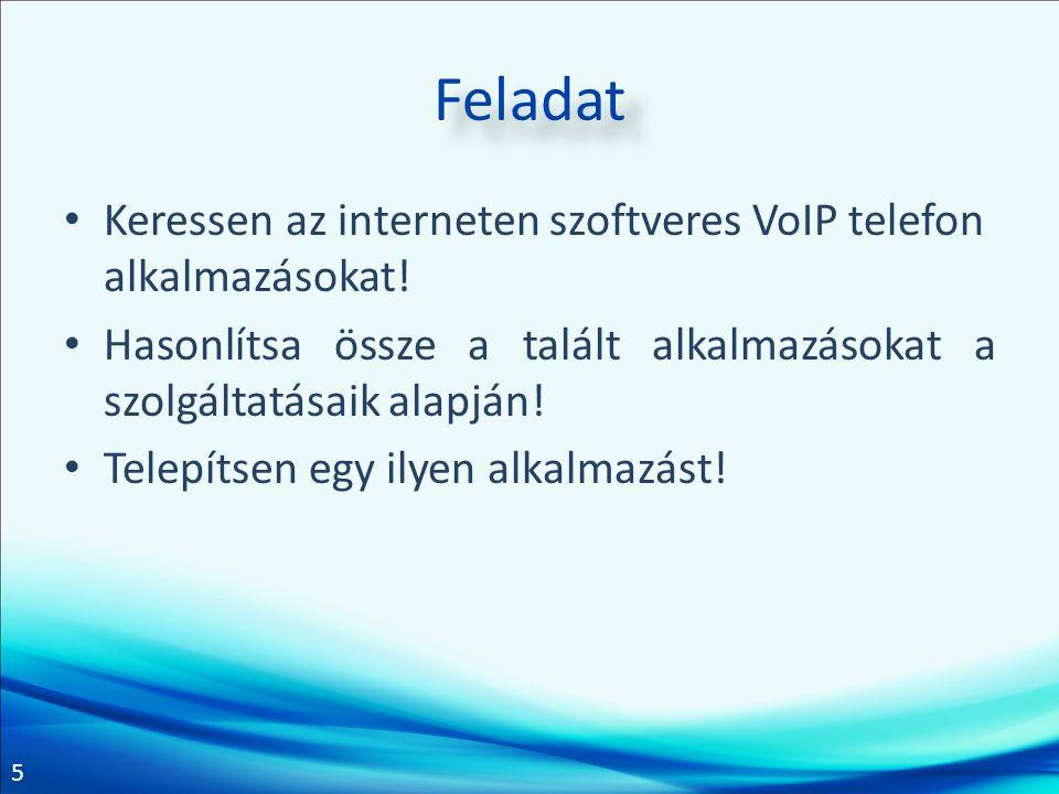 Feladat Keressen az interneten szoftveres VoIP telefon alkalmazásokat!