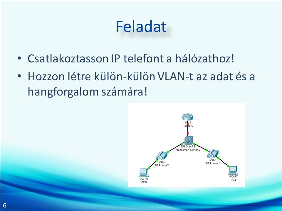 Feladat Csatlakoztasson IP telefont a hálózathoz!