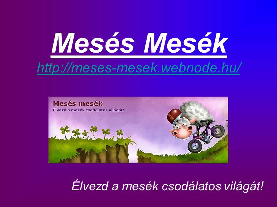 Mesés Mesék http://meses-mesek.webnode.hu/