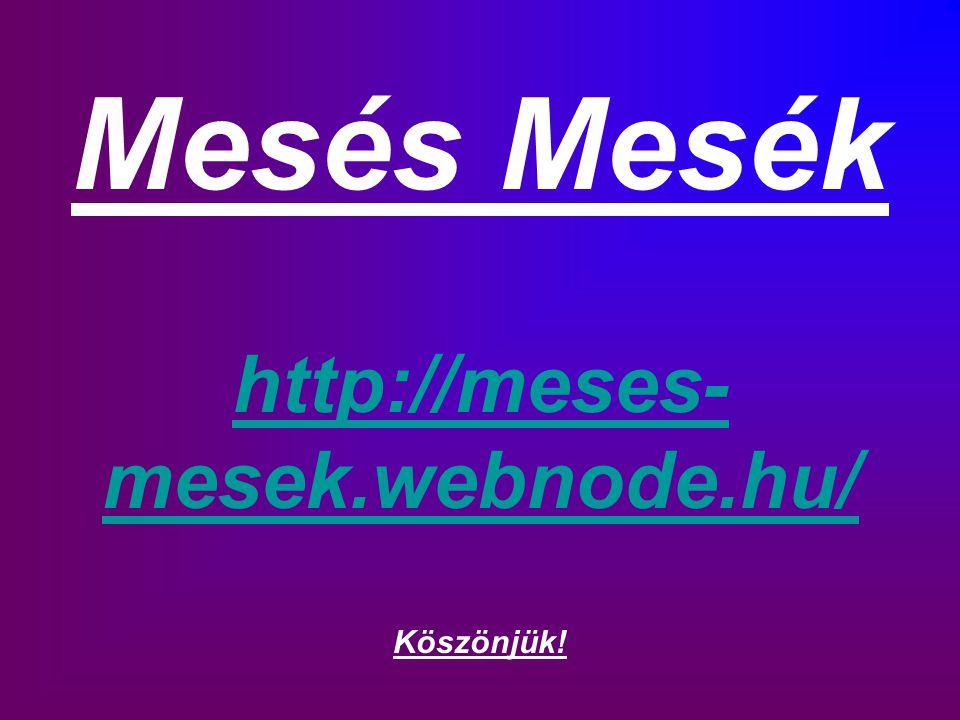 Mesés Mesék http://meses-mesek.webnode.hu/ Köszönjük!