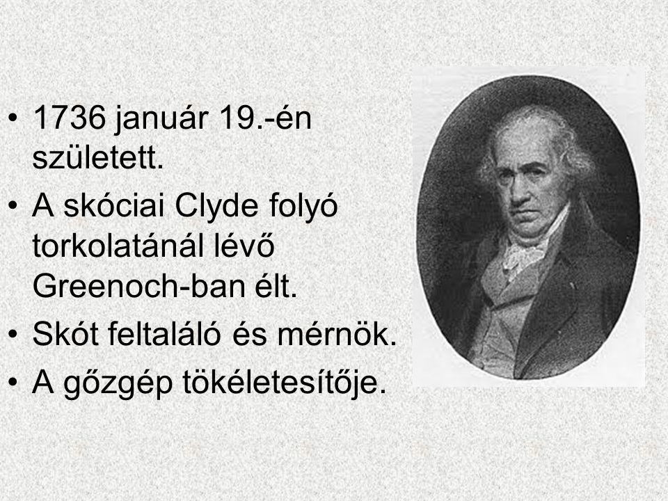 1736 január 19.-én született. A skóciai Clyde folyó torkolatánál lévő Greenoch-ban élt. Skót feltaláló és mérnök.