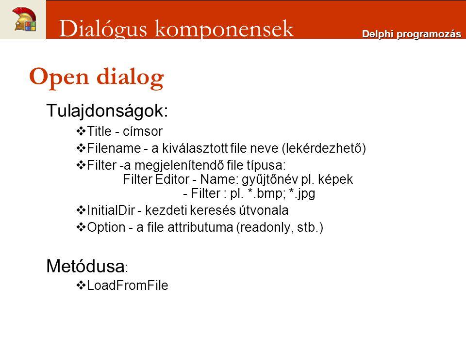 Dialógus komponensek Open dialog Tulajdonságok: Metódusa: