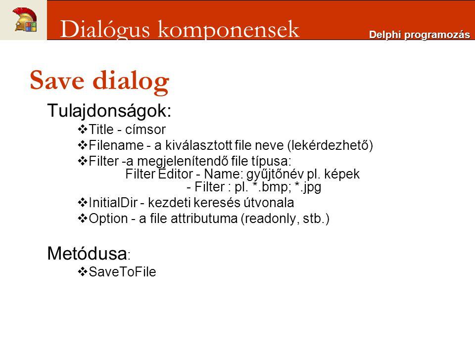 Save dialog Dialógus komponensek Tulajdonságok: Metódusa: