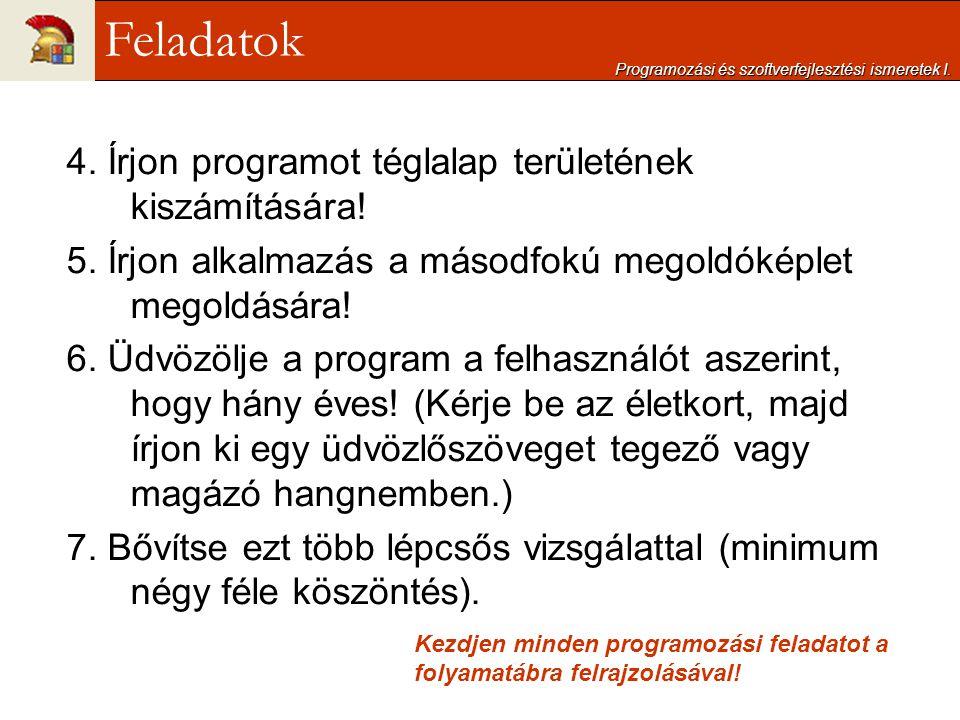 Feladatok 4. Írjon programot téglalap területének kiszámítására!