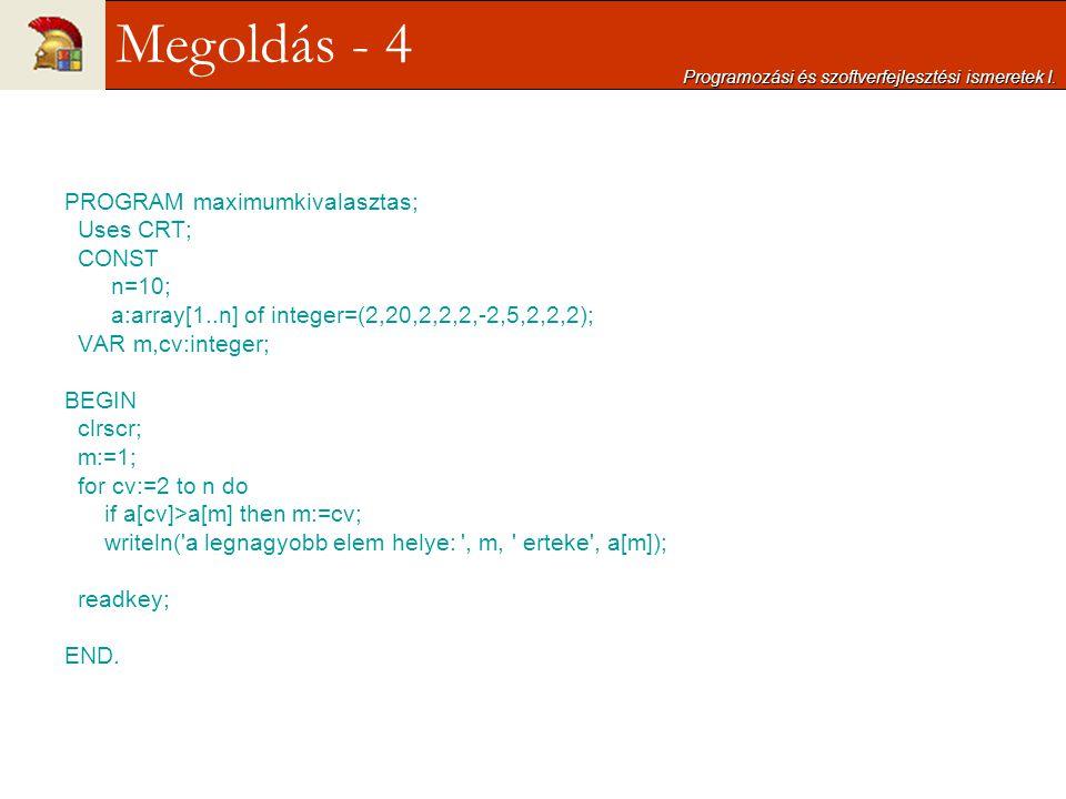 Megoldás - 4 PROGRAM maximumkivalasztas; Uses CRT; CONST n=10;