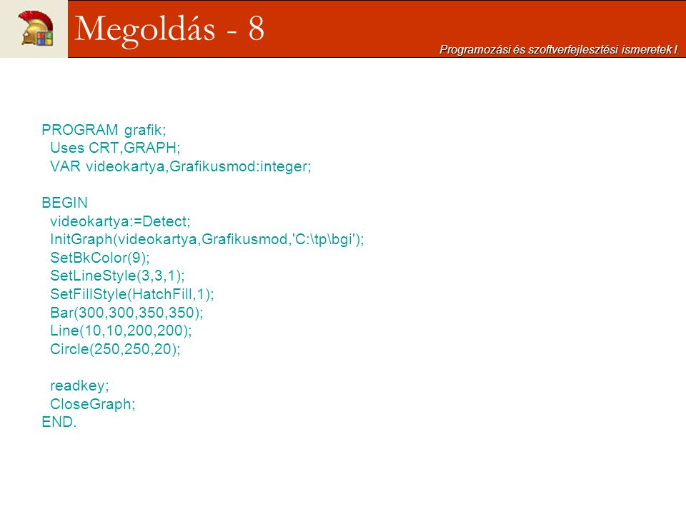 Megoldás - 8 PROGRAM grafik; Uses CRT,GRAPH;