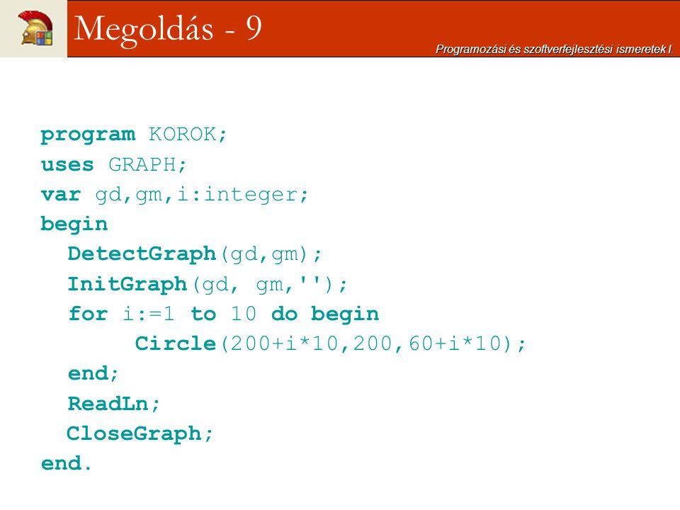Megoldás - 9 program KOROK; uses GRAPH; var gd,gm,i:integer; begin