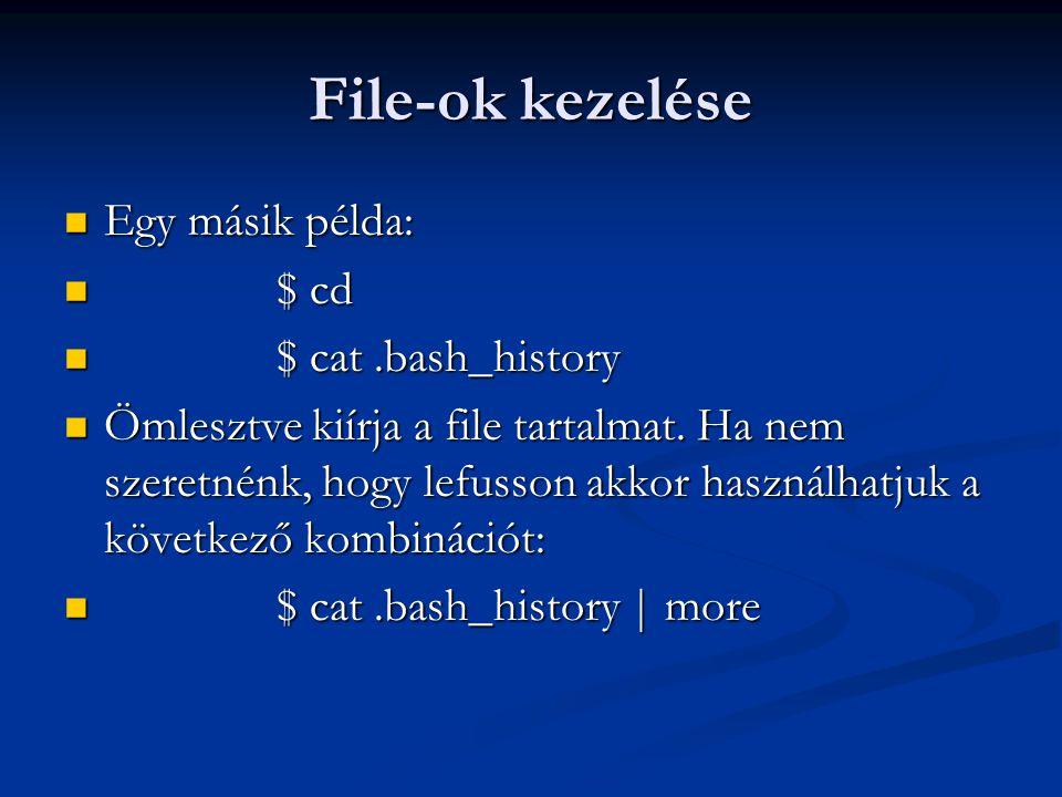 File-ok kezelése Egy másik példa: $ cd $ cat .bash_history