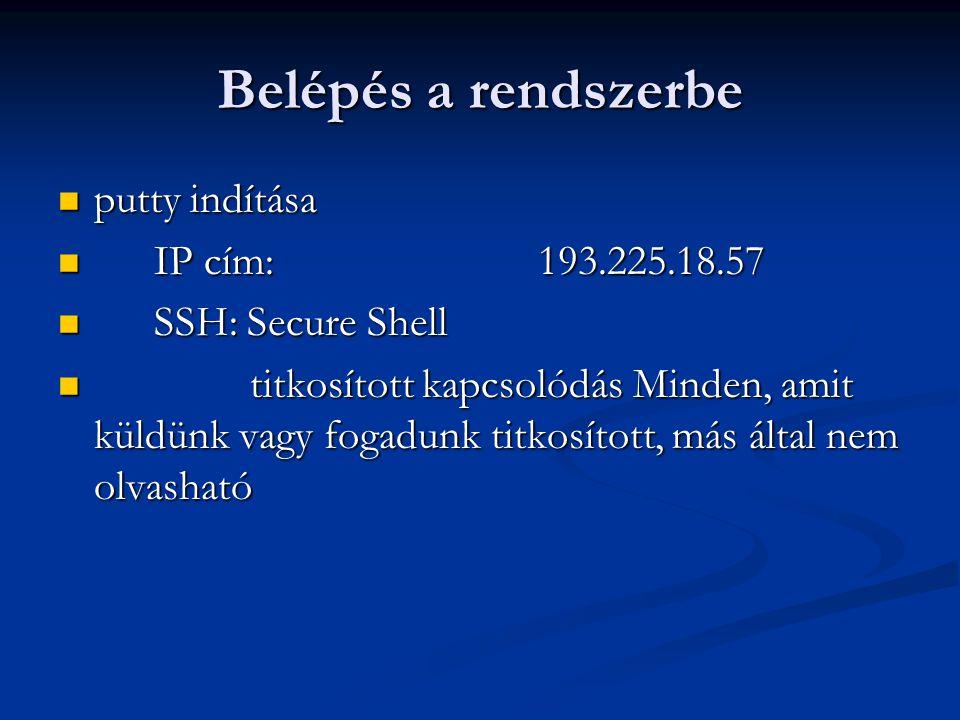 Belépés a rendszerbe putty indítása IP cím: 193.225.18.57