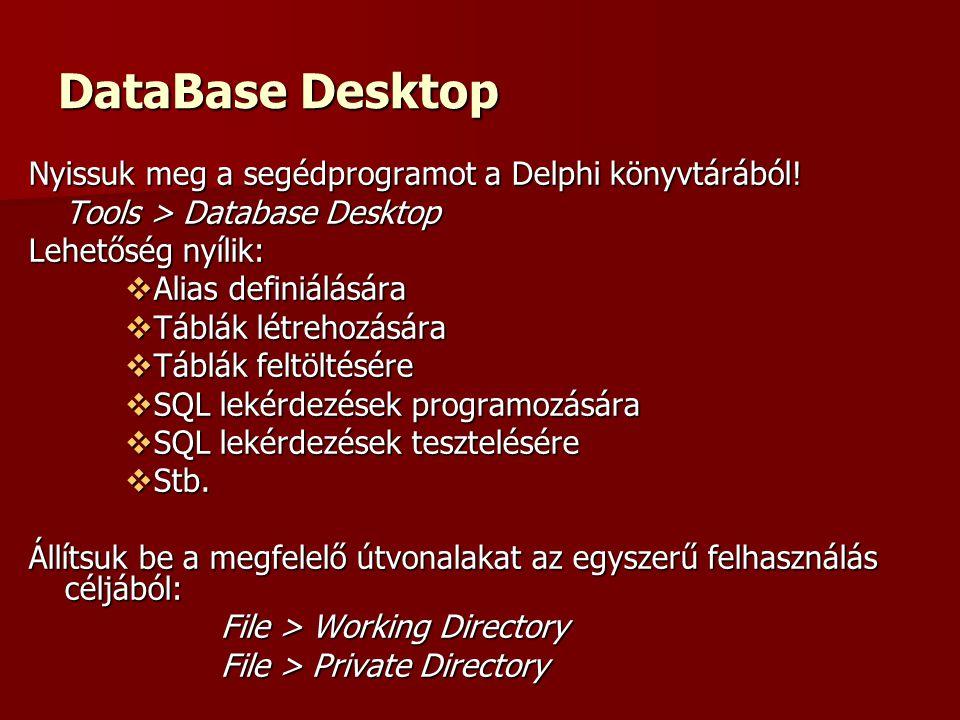 DataBase Desktop Nyissuk meg a segédprogramot a Delphi könyvtárából!
