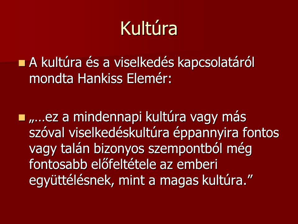 Kultúra A kultúra és a viselkedés kapcsolatáról mondta Hankiss Elemér: