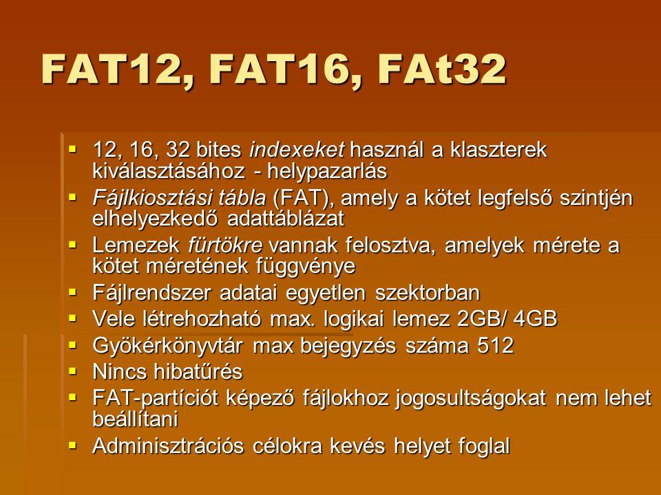 FAT12, FAT16, FAt32 12, 16, 32 bites indexeket használ a klaszterek kiválasztásához - helypazarlás.