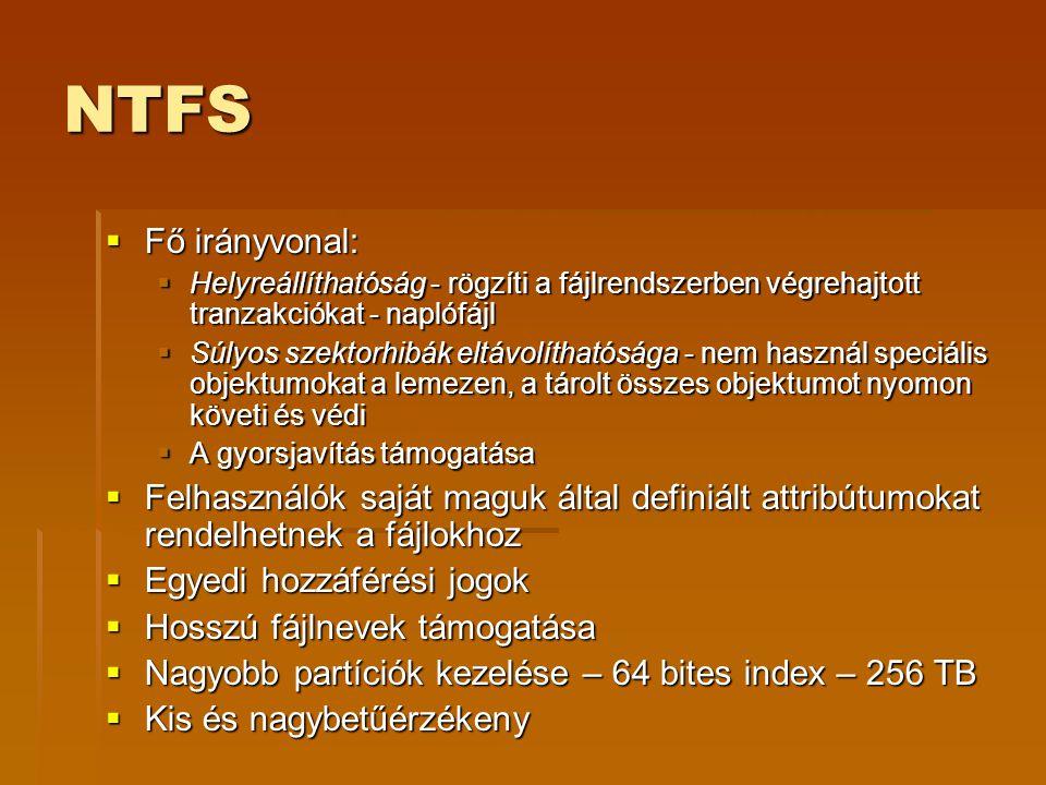 NTFS Fő irányvonal: Helyreállíthatóság - rögzíti a fájlrendszerben végrehajtott tranzakciókat - naplófájl.