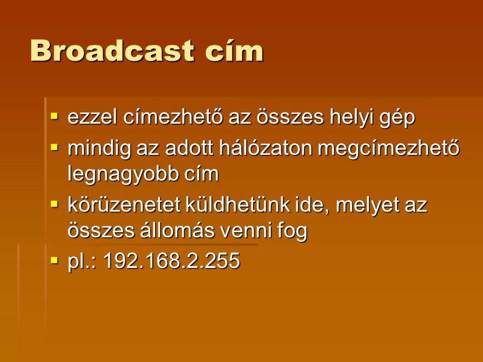 Broadcast cím ezzel címezhető az összes helyi gép